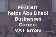 First BIT helps Abu Dhabi Businesses Correct VAT Errors & Avoid Penalties